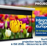 Surface de projection haute résolution à ISE 2015 – découvrez la différence