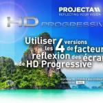 Utiliser les 4 versions de facteur de réflexion des écrans HD Progressive